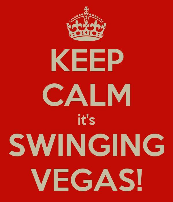 KEEP CALM it's SWINGING VEGAS!