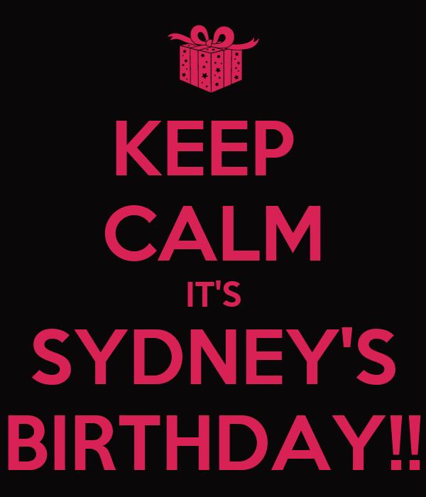 KEEP  CALM IT'S SYDNEY'S BIRTHDAY!!