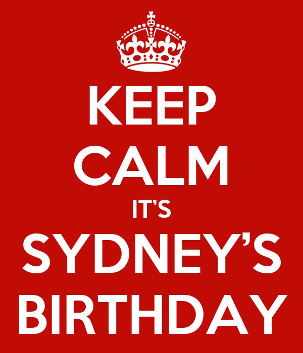 KEEP CALM IT'S SYDNEY'S BIRTHDAY
