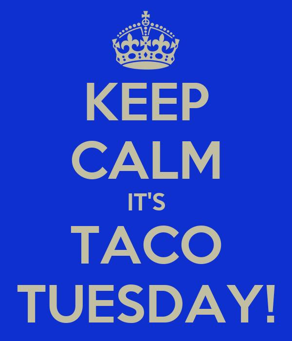 KEEP CALM IT'S TACO TUESDAY!