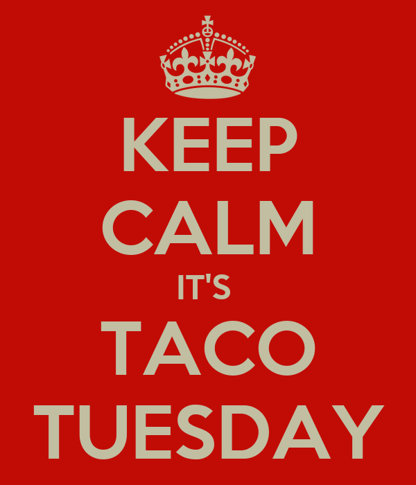KEEP CALM IT'S  TACO TUESDAY
