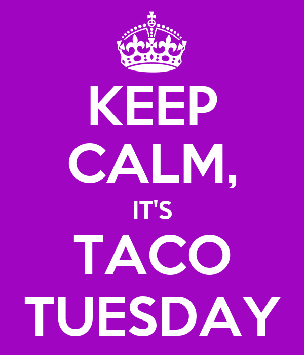 KEEP CALM, IT'S TACO TUESDAY