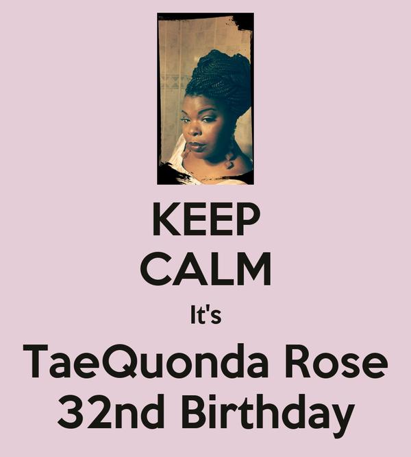 KEEP CALM It's TaeQuonda Rose 32nd Birthday