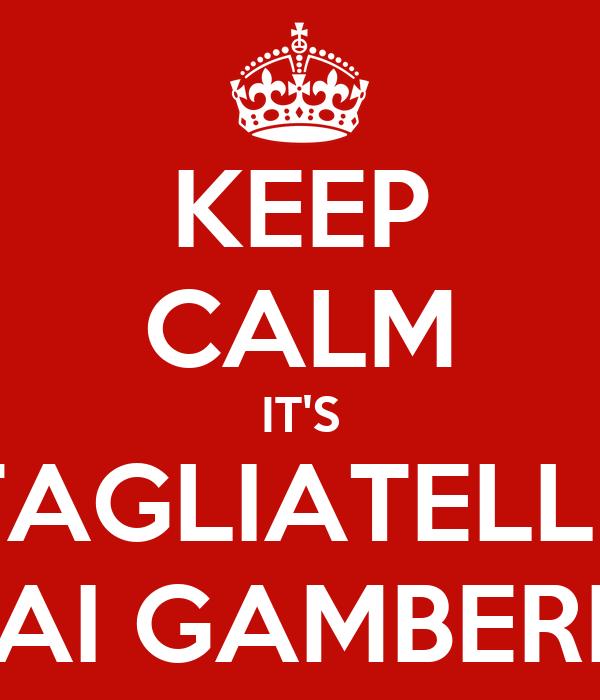 KEEP CALM IT'S TAGLIATELLE AI GAMBERI