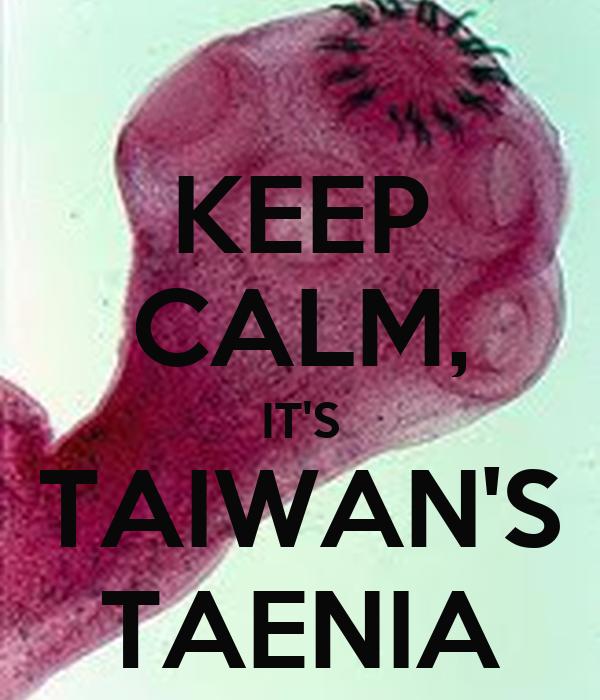 KEEP CALM, IT'S TAIWAN'S TAENIA