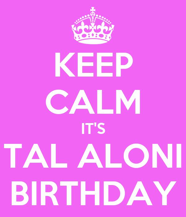 KEEP CALM IT'S TAL ALONI BIRTHDAY