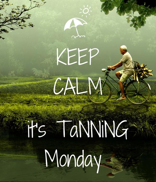 KEEP CALM  it's TaNNiNG Monday