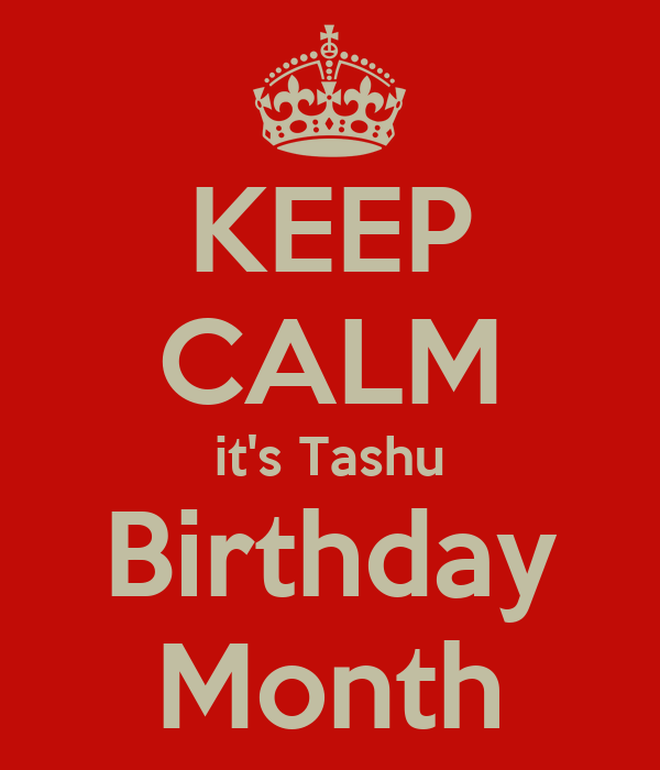 KEEP CALM it's Tashu Birthday Month