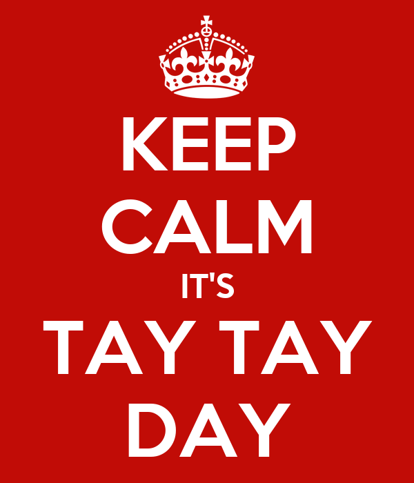 KEEP CALM IT'S TAY TAY DAY