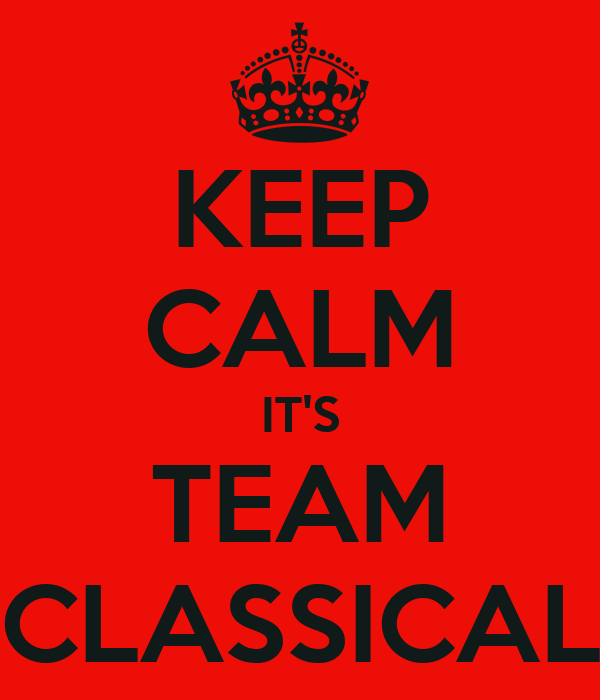 KEEP CALM IT'S TEAM CLASSICAL