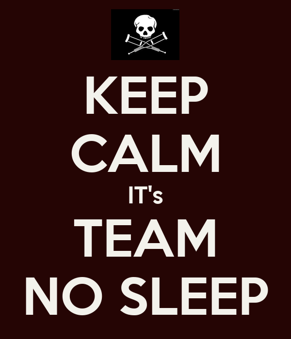 KEEP CALM IT's TEAM NO SLEEP
