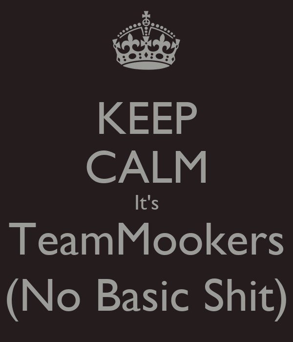 KEEP CALM It's TeamMookers (No Basic Shit)