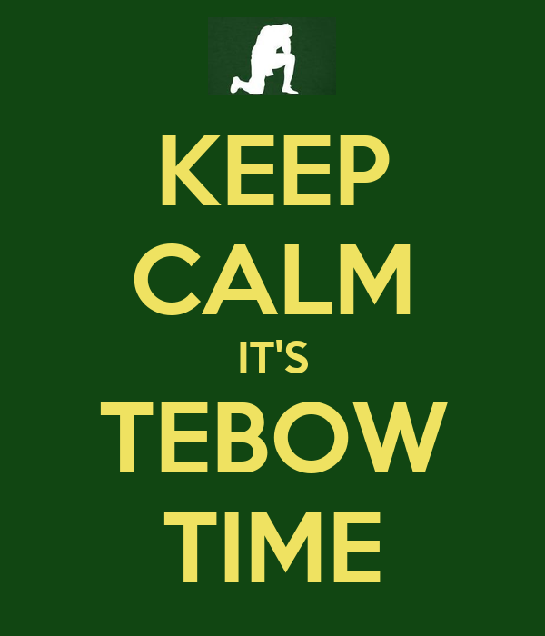 KEEP CALM IT'S TEBOW TIME