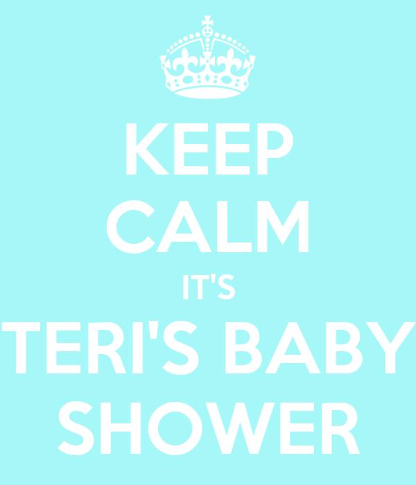 KEEP CALM IT'S TERI'S BABY SHOWER