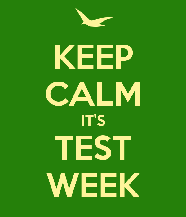 KEEP CALM IT'S TEST WEEK