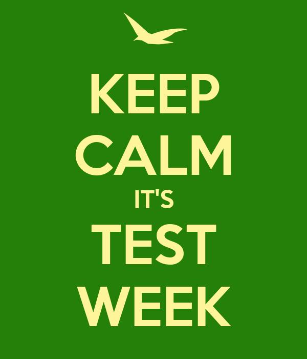 KEEP CALM IT'S TEST WEEK