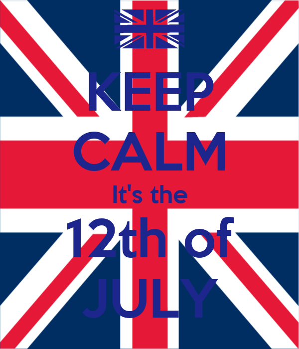 KEEP CALM It's the 12th of JULY
