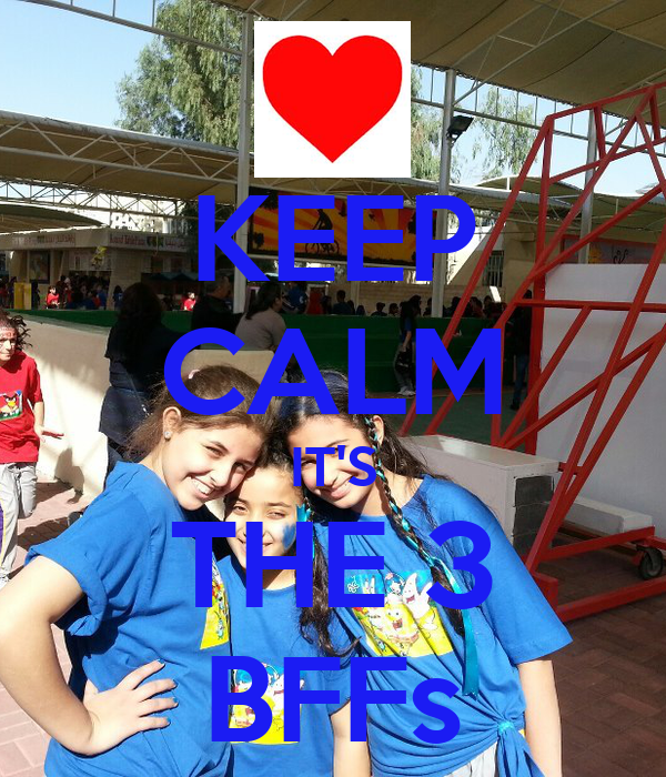 KEEP CALM IT'S THE 3 BFFs