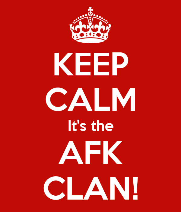 KEEP CALM It's the AFK CLAN!