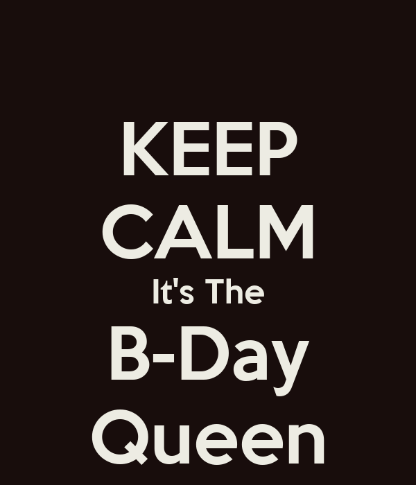 KEEP CALM It's The B-Day Queen