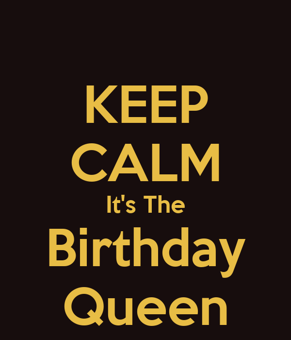 KEEP CALM It's The Birthday Queen