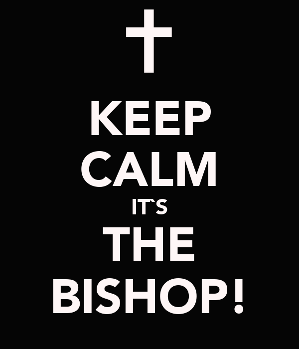 KEEP CALM IT`S THE BISHOP!