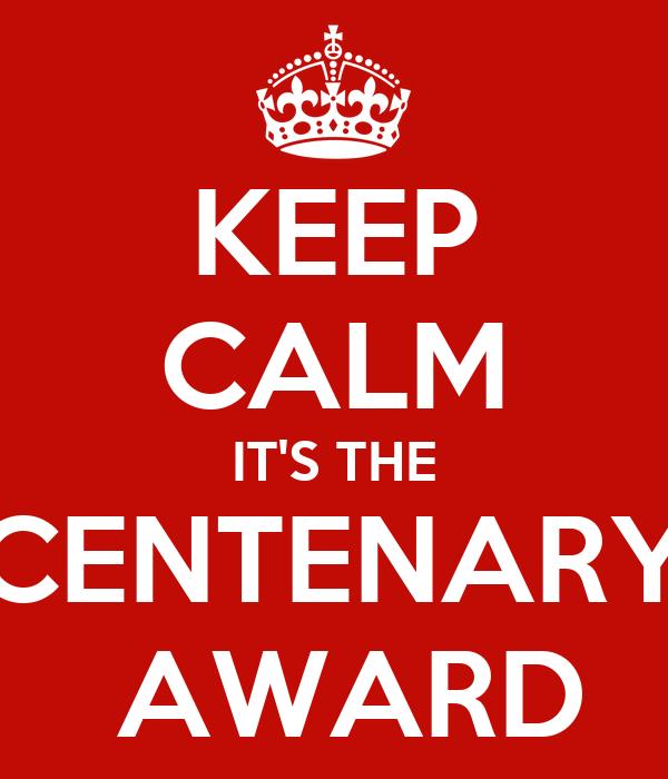 KEEP CALM IT'S THE CENTENARY  AWARD