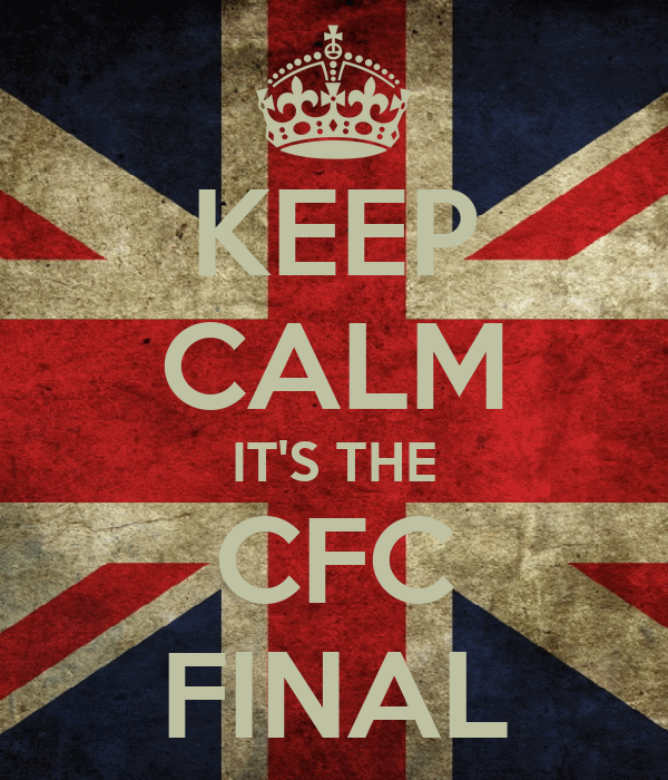 KEEP CALM IT'S THE CFC FINAL