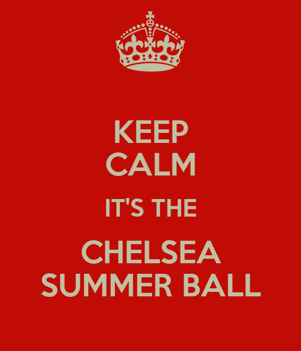 KEEP CALM IT'S THE CHELSEA SUMMER BALL