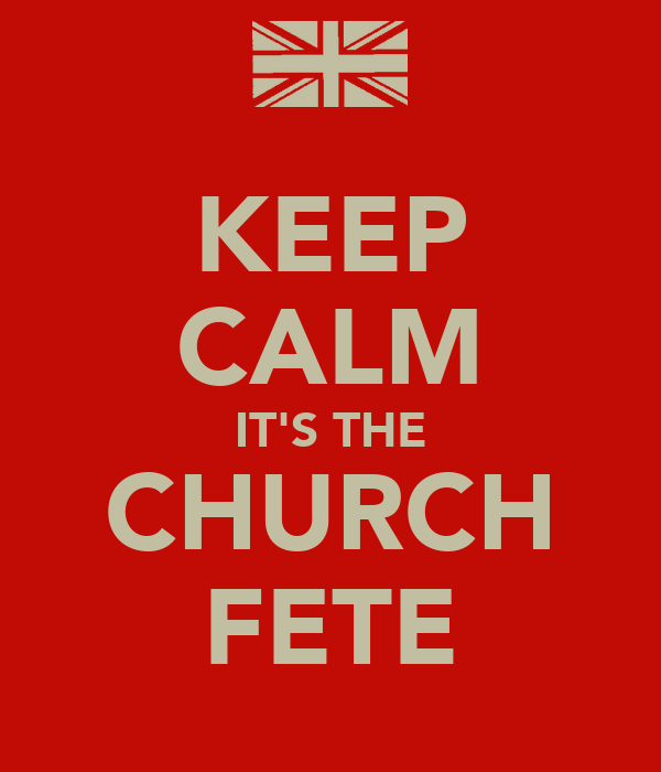 KEEP CALM IT'S THE  CHURCH  FETE