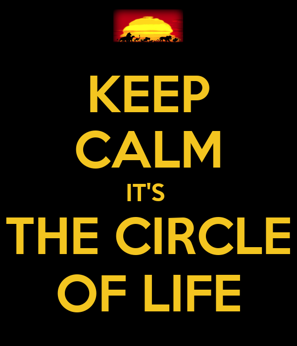 KEEP CALM IT'S  THE CIRCLE OF LIFE