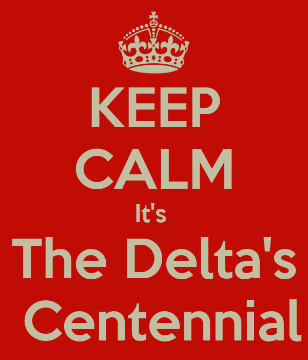 KEEP CALM It's  The Delta's  Centennial