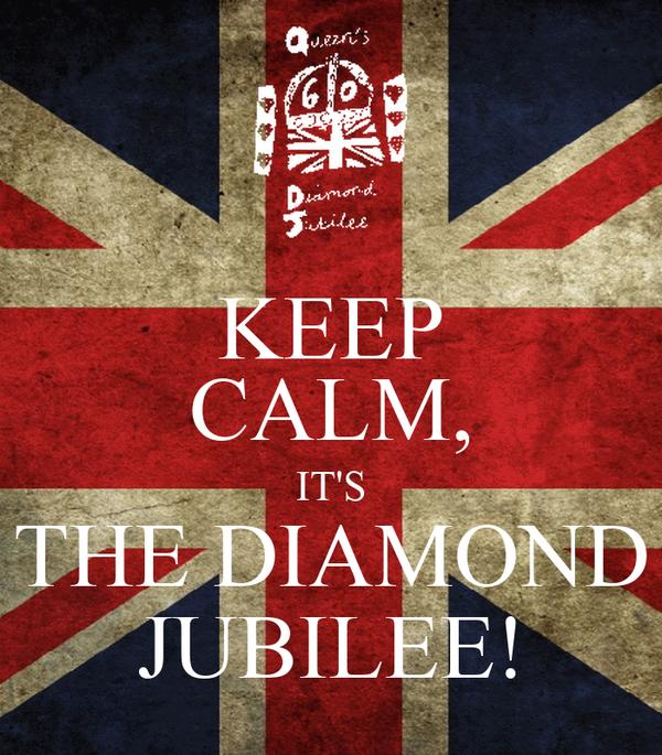 KEEP CALM, IT'S THE DIAMOND JUBILEE!