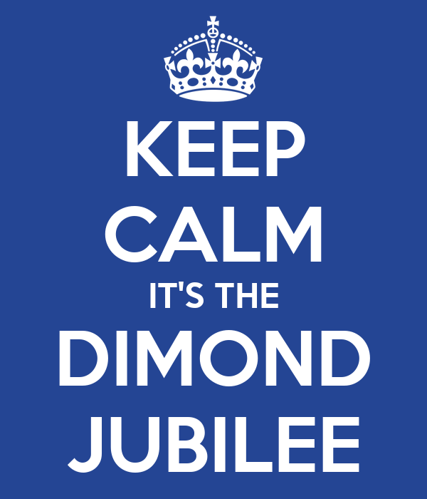 KEEP CALM IT'S THE DIMOND JUBILEE