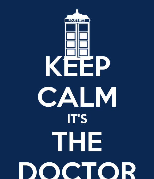KEEP CALM IT'S THE DOCTOR