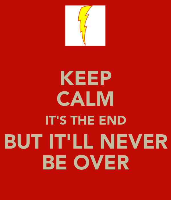 KEEP CALM IT'S THE END BUT IT'LL NEVER BE OVER
