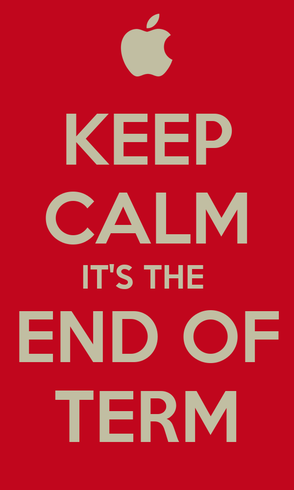 KEEP CALM IT'S THE  END OF TERM