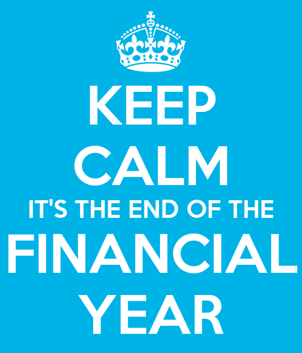 KEEP CALM IT'S THE END OF THE FINANCIAL YEAR