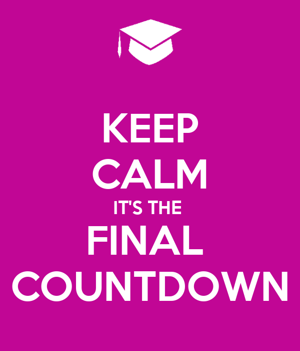 KEEP CALM IT'S THE  FINAL  COUNTDOWN
