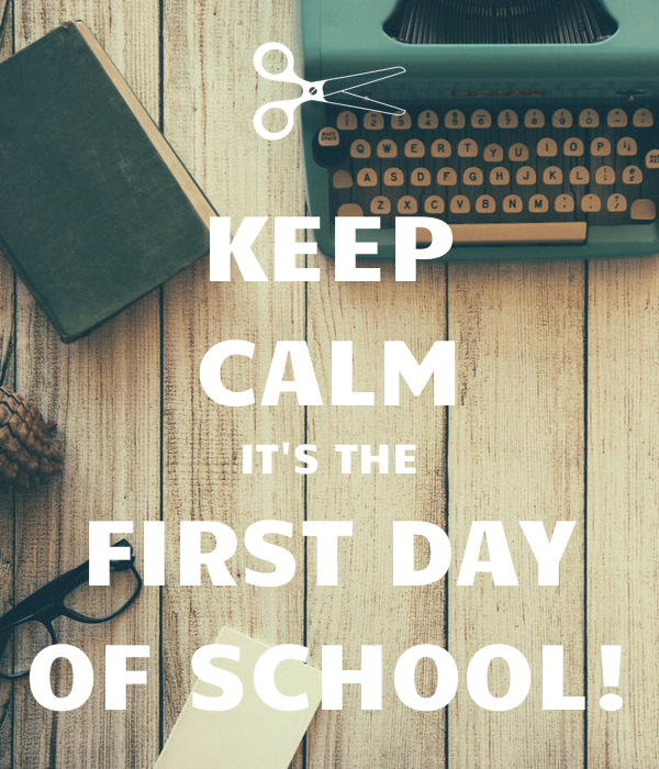 KEEP CALM IT'S THE FIRST DAY OF SCHOOL!