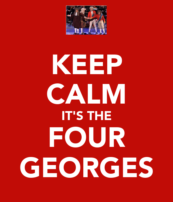 KEEP CALM IT'S THE FOUR GEORGES