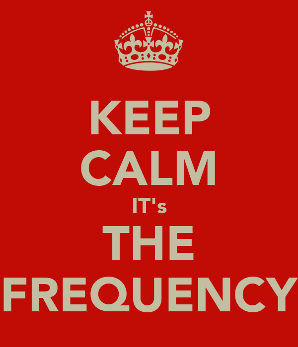 KEEP CALM IT's THE FREQUENCY