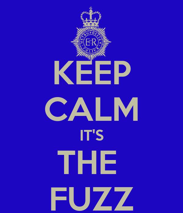 KEEP CALM IT'S THE  FUZZ
