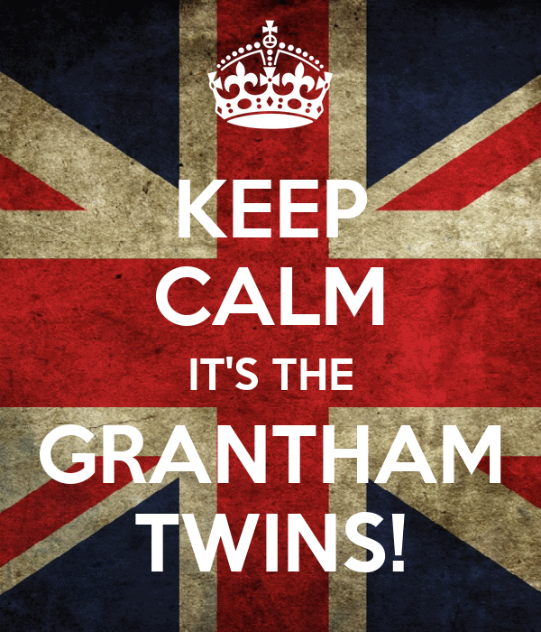 KEEP CALM IT'S THE GRANTHAM TWINS!