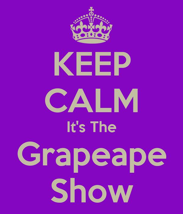KEEP CALM It's The Grapeape Show