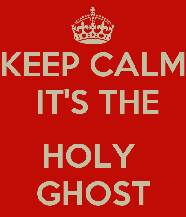 KEEP CALM  IT'S THE  HOLY  GHOST