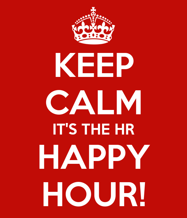KEEP CALM IT'S THE HR HAPPY HOUR!