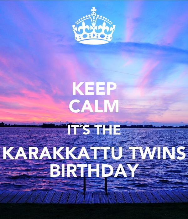 KEEP CALM IT´S THE KARAKKATTU TWINS BIRTHDAY