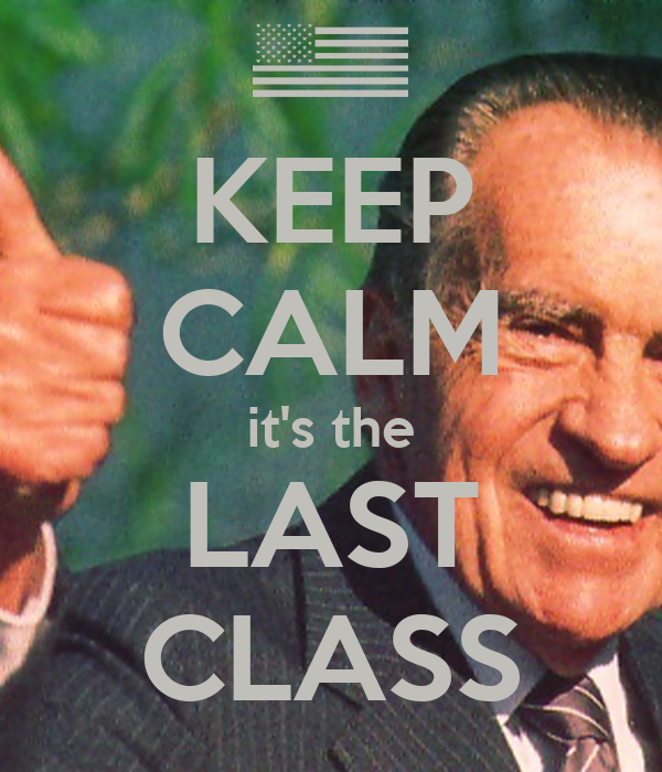 KEEP CALM it's the LAST CLASS