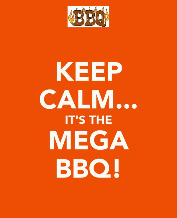 KEEP CALM... IT'S THE MEGA BBQ!